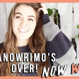 NANOWRIMO'S OVER! NOW WHAT? Tips for after NaNoWriMo, editing your first draft, etc. | Natalia Leigh