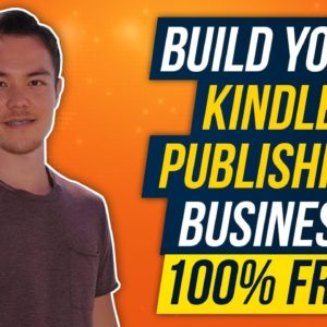How to Build Your Kindle Publishing Business for 100% FREE
