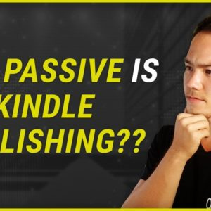 Is Kindle Publishing Really Passive Income?
