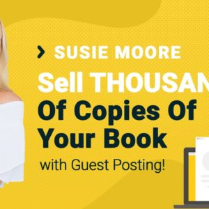 Susie Moore Interview: How To Sell Thousands Of Copies Of Your Book Using Guest Posting & Media