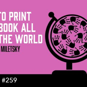 How to Print Your Book All Over the World (The Self Publishing Show, episode 259)