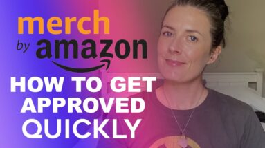 Merch By Amazon - How To Get Approved Quickly, How To Start A Print On Demand Business