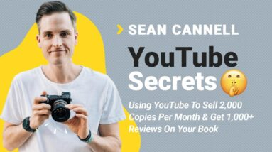 YouTube Secrets: Using YouTube To Sell 2k Copies/Month & Get 1,000+ Reviews with Sean Cannell