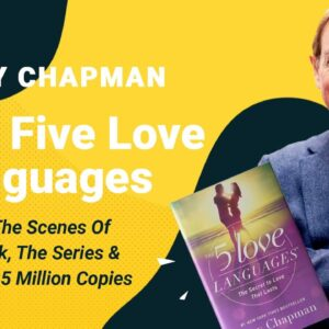The Five Love Languages: Behind The Scenes Of The Book & Selling 15 Million Copies with Gary Chapman
