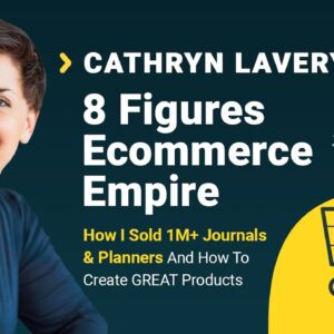 Cathryn Lavery Interview: How I Sold 1 Million+ Journals & Planners (8 Figures Ecommerce Empire)