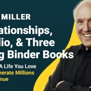 Dan Miller Interview: Create A Life You Love with Relationships, Radio & 3 Ring Binder Books