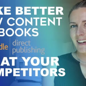 Make Better Amazon KDP Low Content Books - Beat Your Competition! Amazon KDP Book Publishing Tips