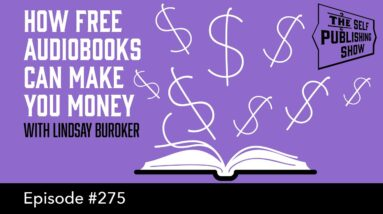 How Free Audiobooks Can Make You Money (The Self Publishing Show, episode 275)