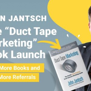 "John Jantsch Interview: The ""Duct Tape Marketing"" Book Launch, Sell More Books & Get More Referrals"