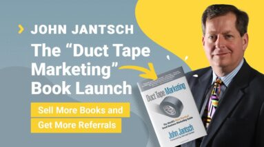 """John Jantsch Interview: The """"Duct Tape Marketing"""" Book Launch, Sell More Books & Get More Referrals"""