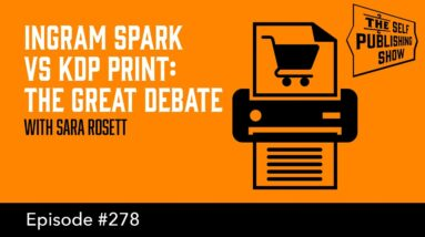 Ingram Spark vs KDP Print: The Great Debate (The Self Publishing Show, episode 278)