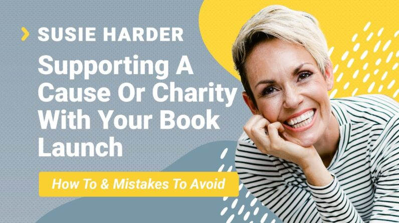 Susie Harder Interview: Supporting A Cause Or Charity With Your Book Launch (Mistakes To Avoid)