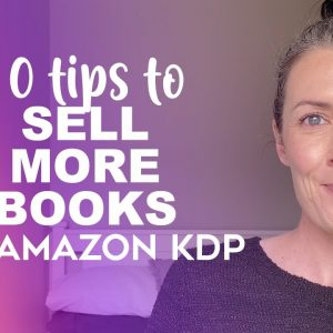 10 Tips To Sell More Books On Amazon KDP - Make Money Self Publishing Low Content Books On Amazon