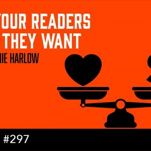 Give Your Readers What They Want - with Melanie Harlow (The Self Publishing Show, episode 297)